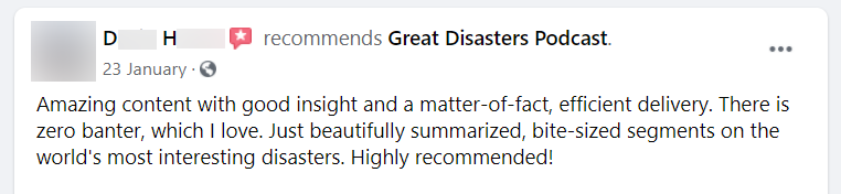 Amazing content with good insight and a matter-of-fact, efficient delivery. There is zero banter, which I love. Just beautifully summarized, bite-sized segments on the world's most interesting disasters. Highly recommended!